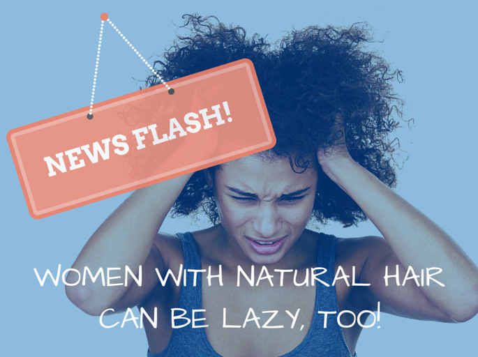 WOMEN WITH NATURAL HAIR CAN BE LAZY