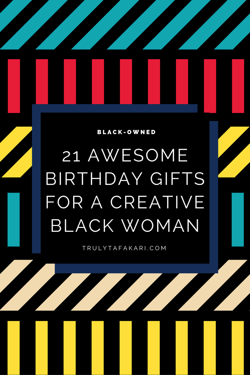 21 Awesome Birthday Gifts For The Creative Black Woman In